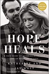 Hope Heals: A True Story of Overwhelming Loss and an Overcoming Love Kindle Edition