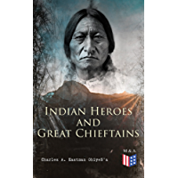 Indian Heroes and Great Chieftains: Red Cloud, Spotted Tail, Little Crow, Tamahay, Gall, Crazy Horse, Sitting Bull, Rain-In-The-Face, Two Strike, American ... Chief Joseph, Little Wolf, Hole-In-The-Day