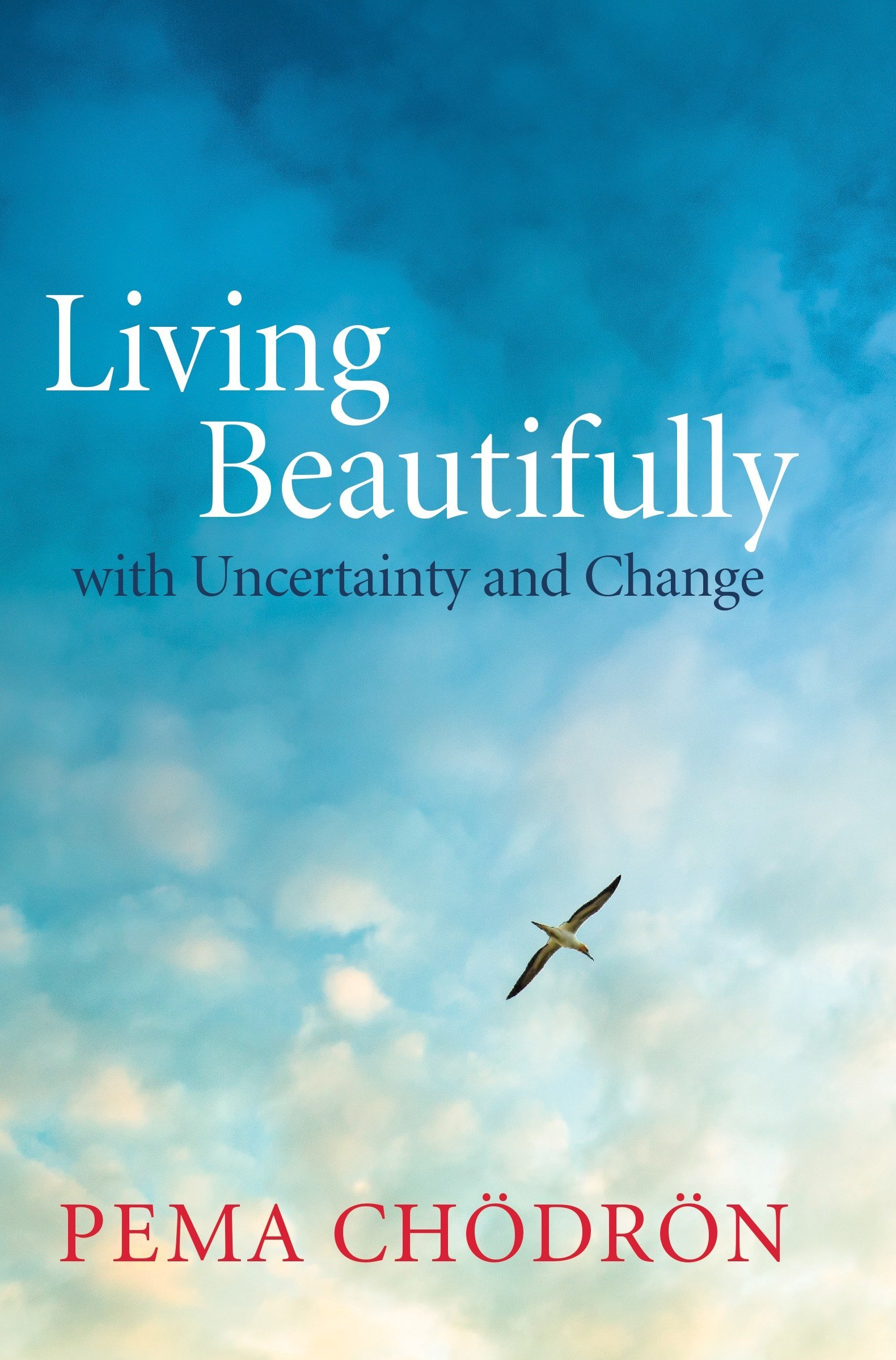 Living Beautifully With Uncertainty And Change Amazoncouk Pema