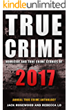 True Crime 2017: Homicide & True Crime Stories of 2017 (Annual True Crime Anthology)