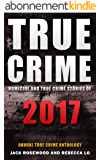 True Crime 2017: Homicide & True Crime Stories of 2017 (Annual True Crime Anthology Book 2) (English Edition)