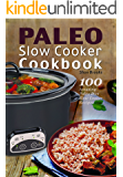 Paleo Slow Cooker Cookbook: 100 Amazing Paleo Diet Slow Cooker Recipes