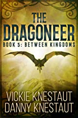 The Dragoneer: Book 5: Between Kingdoms Kindle Edition