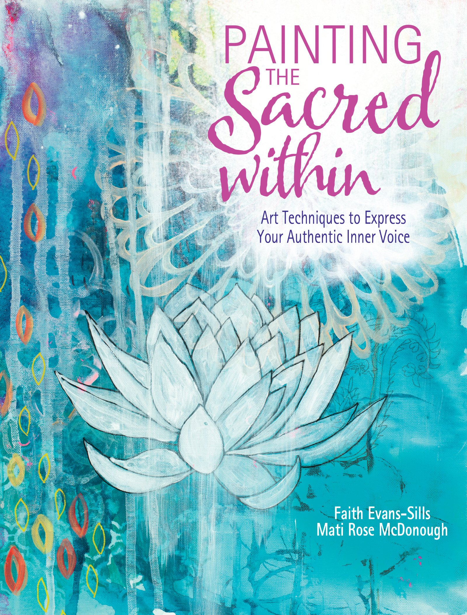 Painting the Sacred Within: Art Techniques to Express Your Authentic Inner  Voice: Faith Evans-Sills, Mati Rose McDonough: 9781440348471: Amazon.com:  Books