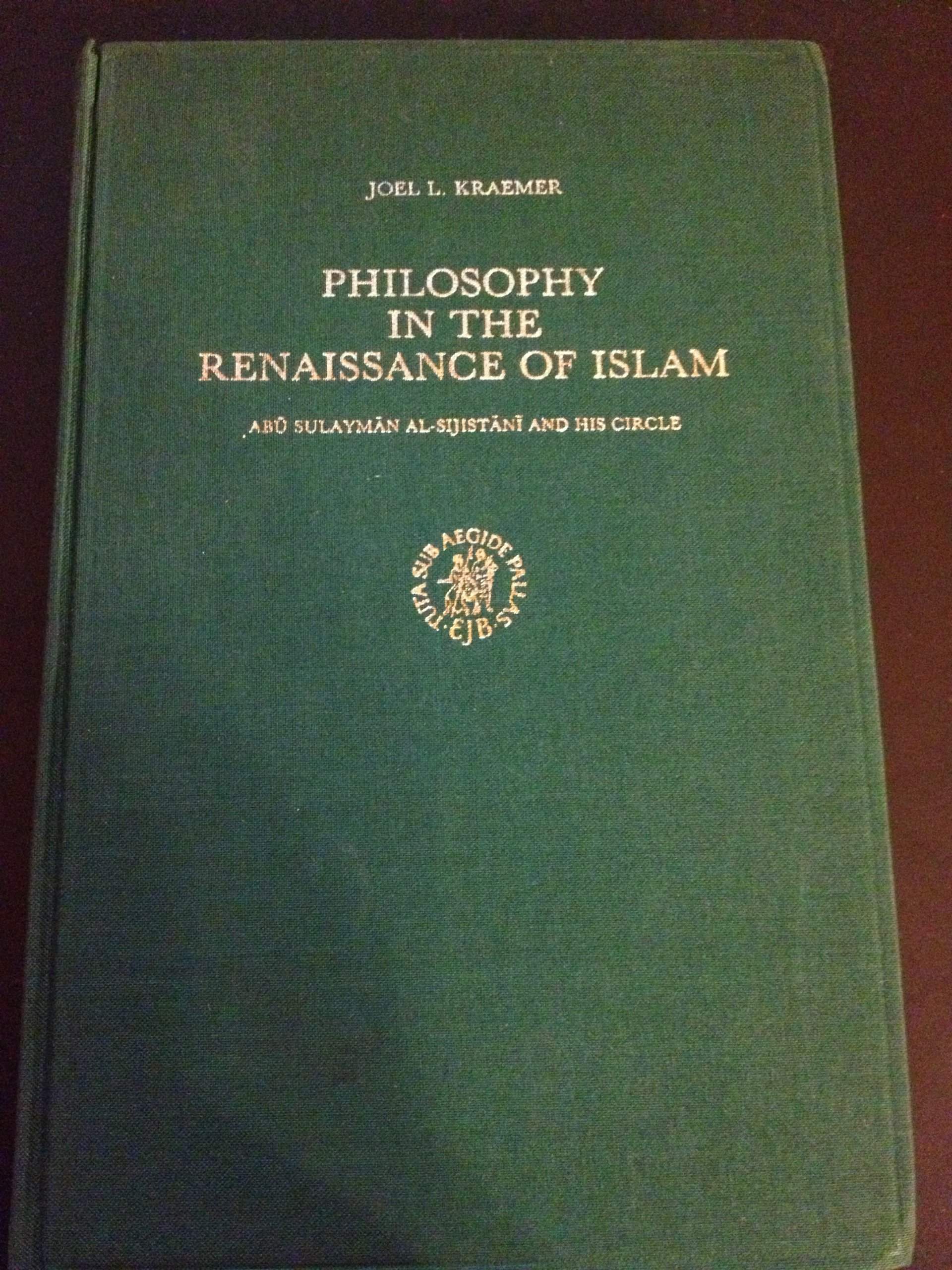 Philosophy In The Renaissance Of Islam  Abu Sulayman Al Sijistani And His Circle  Studies In Islamic Culture And History V. 8.