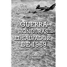 GUERRA HONDURAS EL SALVADOR DE 1969: UNA BREVE SÍNTESIS (Spanish Edition) Jan 24, 2013