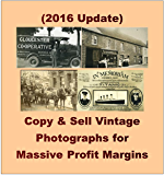 (2016 Update) Copy and Sell Vintage Photographs for Massive Profit Margins: A Public Domain Genius Special Report