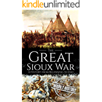 The Great Sioux War: A History from Beginning to End (Native American History)