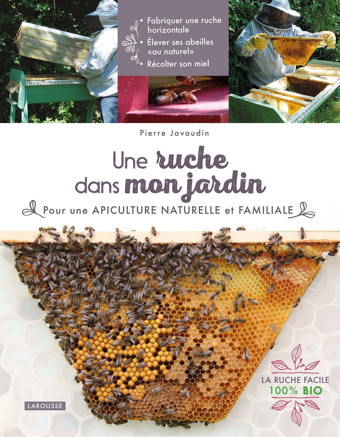 Une ruche dans mon jardin Broché – 30 mars 2016 Pierre Javaudin Larousse 2035918227 Nature
