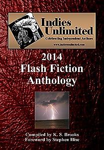 Indies Unlimited's 2014 Flash Fiction Anthology (Indies Unlimited Flash Fiction Anthology)