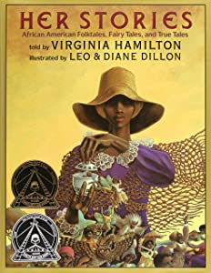 Her Stories: African American Folktales, Fairy Tales, and True Tales (Coretta Scott King Author Award Winner)