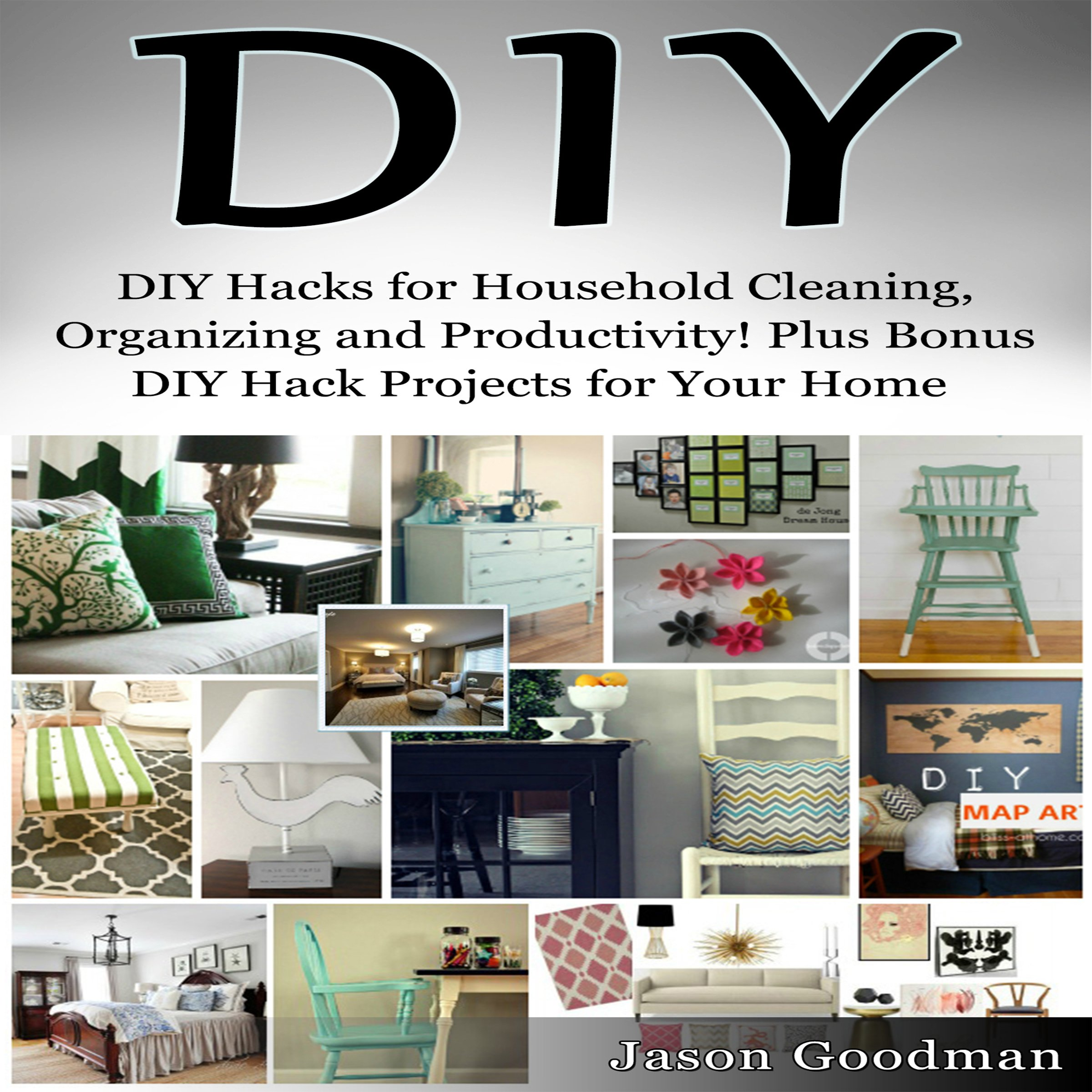 DIY Hacks For Household Cleaning Organizing And Productivity  Plus Bonus DIY Hack Projects For Your Home