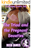 The Triad and the Pregnant Beauties: A Fantasy Erotic Tale (The Adventures of the Triad Book 4)