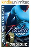 The Fearless Groom (Cami's Texas Titan Romances Book 1)
