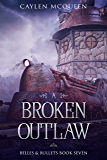 A Broken Outlaw (Belles & Bullets Book 7)