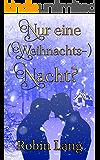 Nur eine (Weihnachts-) Nacht? (German Edition)