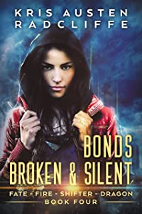 Bonds Broken & Silent (Fate Fire Shifter Dragon Book 4)