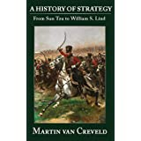 A History of Strategy: From Sun Tzu to William S. Lind