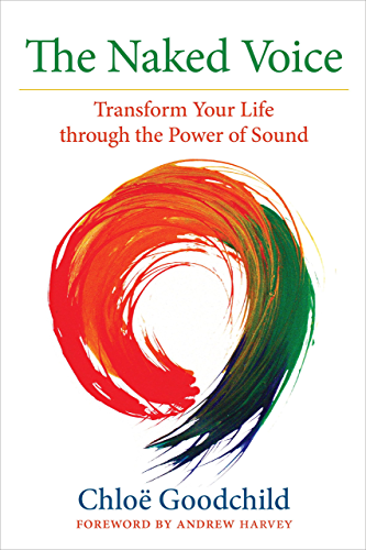 The Naked Voice: Transform Your Life through the Power of Sound (English Edition)