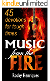 Music from the Fire: 45 devotions for tough times (English Edition)