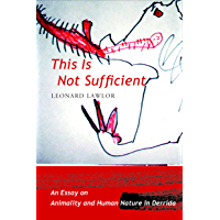 This Is Not Sufficient: An Essay on Animality and Human Nature in Derrida