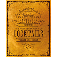 The Curious Bartender Volume II: The New Testament of Cocktails