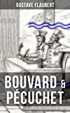 BOUVARD & PÉCUCHET: A Satirical Novel (From the prolific French author of Madame Bovary, Three Tales, November and A Simple Heart)