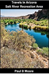Travels In Arizona - Salt River Recreation Area Kindle Edition