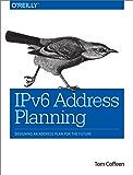 IPv6 Address Planning: Designing an Address Plan for the Future
