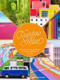Image for The Rainbow Atlas: A Guide to the World's 500 Most Colorful Places