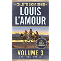 The Collected Short Stories of Louis L'Amour, Volume 3: Frontier Stories