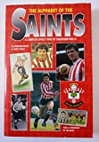 The Alphabet of the Saints: Complete Who's Who of Southampton Football Club