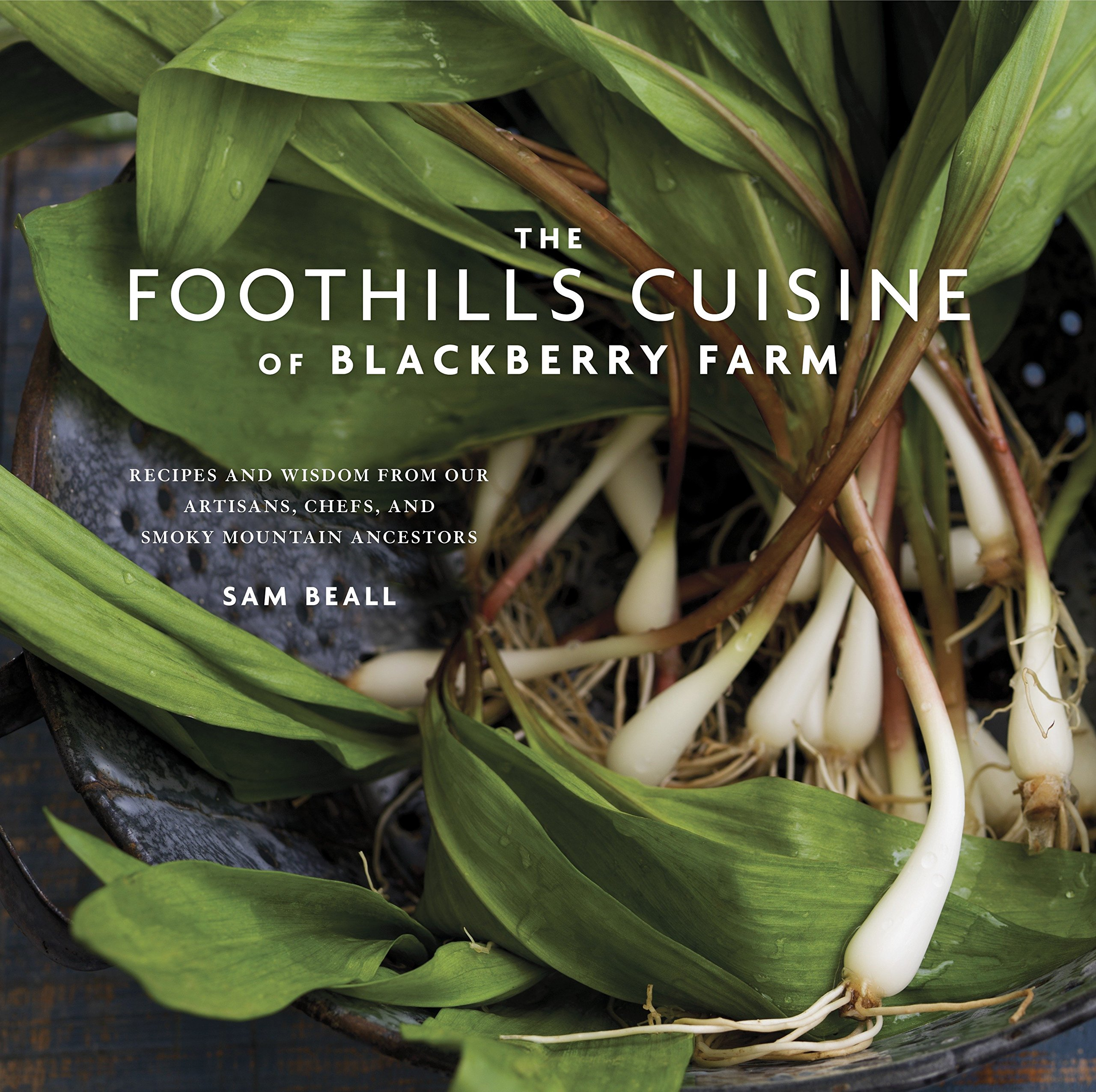 The Foothills Cuisine of Blackberry Farm: Recipes and Wisdom