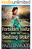 A Forbidden Waltz with the Dashing Duke: A Historical Regency Romance Novel