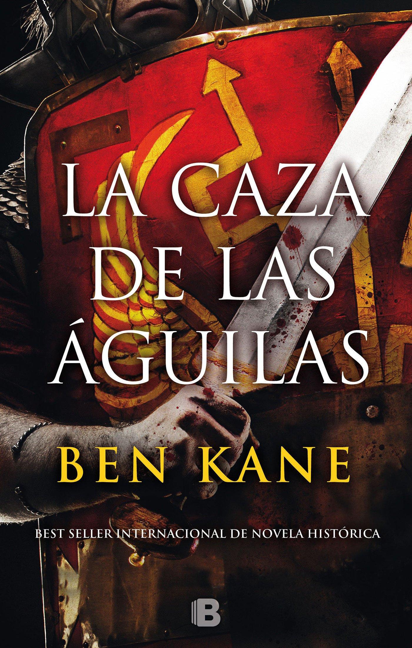 La caza de las águilas (Águilas de Roma 2) (HISTÓRICA) Tapa dura – 13 oct 2016 Ben Kane B (Ediciones B) 8466659110 Romans; Germany; Fiction.
