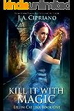 Kill It With Magic: An Urban Fantasy Novel (The Lillim Callina Chronicles Book 1)