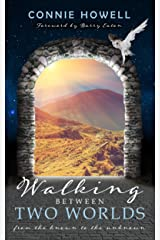 Walking Between Two Worlds: From the known to the unknown Kindle Edition