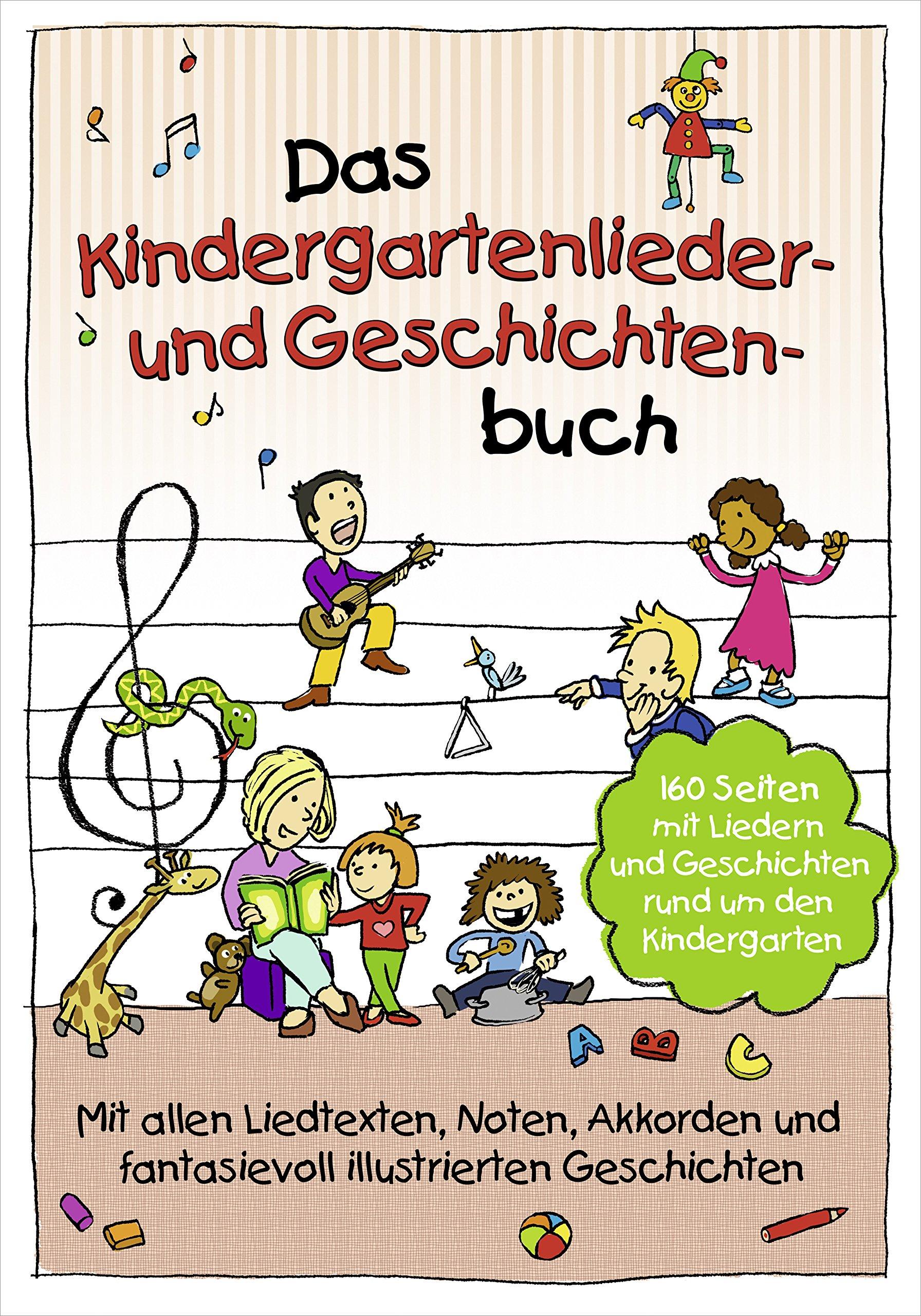 Das Kindergartenlieder- und Geschichten-Buch: 160 Seiten mit Liedern und Geschichten rund um den Kindergarten