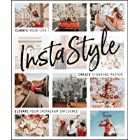 InstaStyle: Curate Your Life, Create Stunning Photos, and Elevate Your Instagram Influence book cover