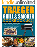 Traeger Grill & Smoker Cookbook 2021: The Complete Traeger Grill Cookbook with Easy and Delicious BBQ Recipes for Your…