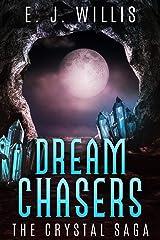 Dream Chasers: The Crystal Saga Kindle Edition