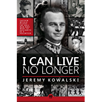 I CAN LIVE NO LONGER: The story of an indomitable man, the only volunteer to Auschwitz