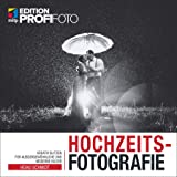 Hochzeitsfotografie: Mit kreativen Blitztechniken zu außergewöhnlichen Fotos (mitp Edition ProfiFoto)