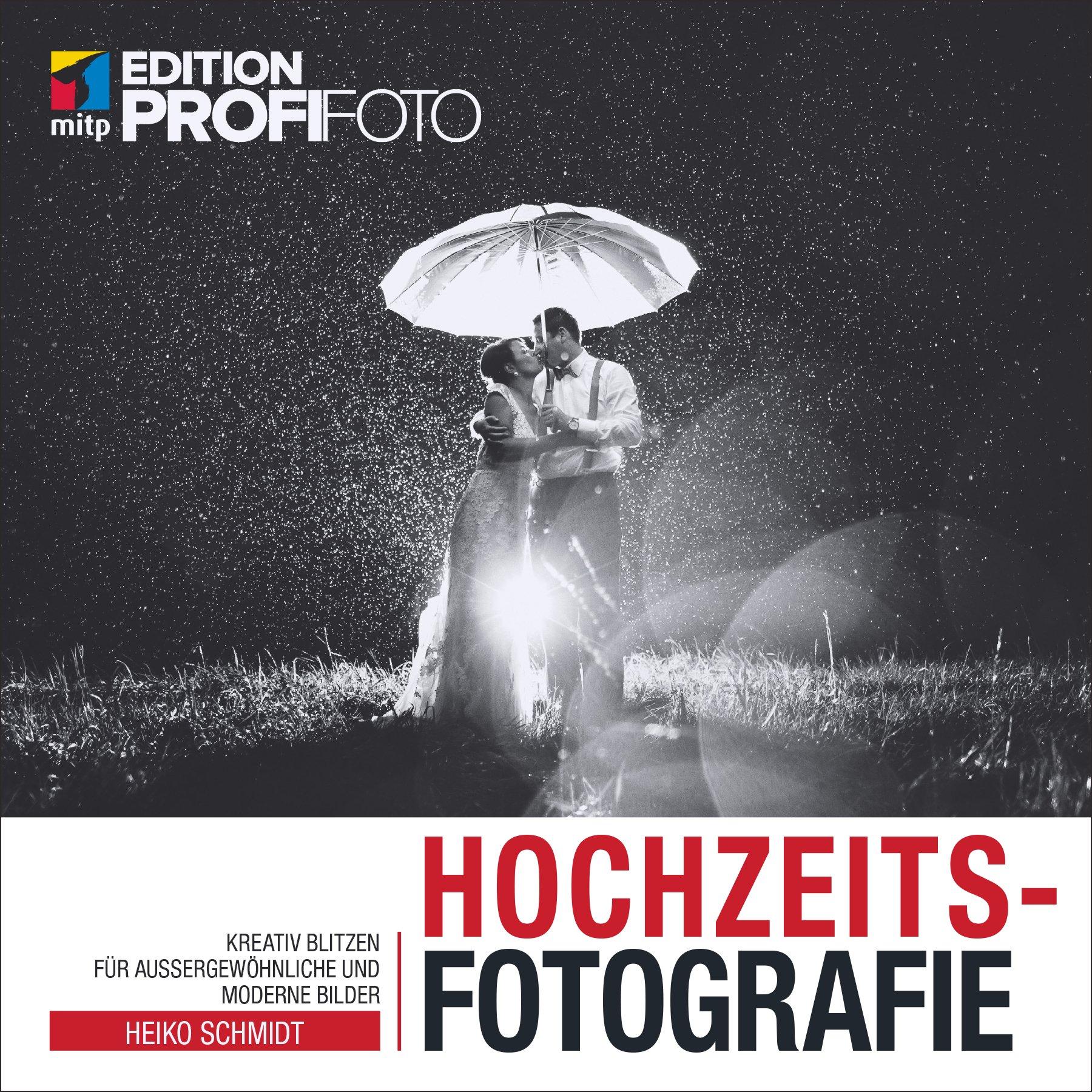 Hochzeitsfotografie: Mit kreativen Blitztechniken zu außergewöhnlichen Fotos (mitp Edition ProfiFoto) Broschiert – 31. August 2017 Heiko Schmidt 3958456197 Farbfotografie Photo