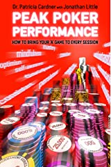 Peak Poker Performance: How to bring your 'A' game to every session Kindle Edition