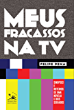 Meus fracassos na TV: Sinopses e roteiros de uma novela e dois seriados (EDU)