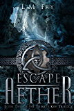 Escape Aether: A Teen Steampunk Novel (The Trinity Key Trilogy of the Aether Series Book 2)