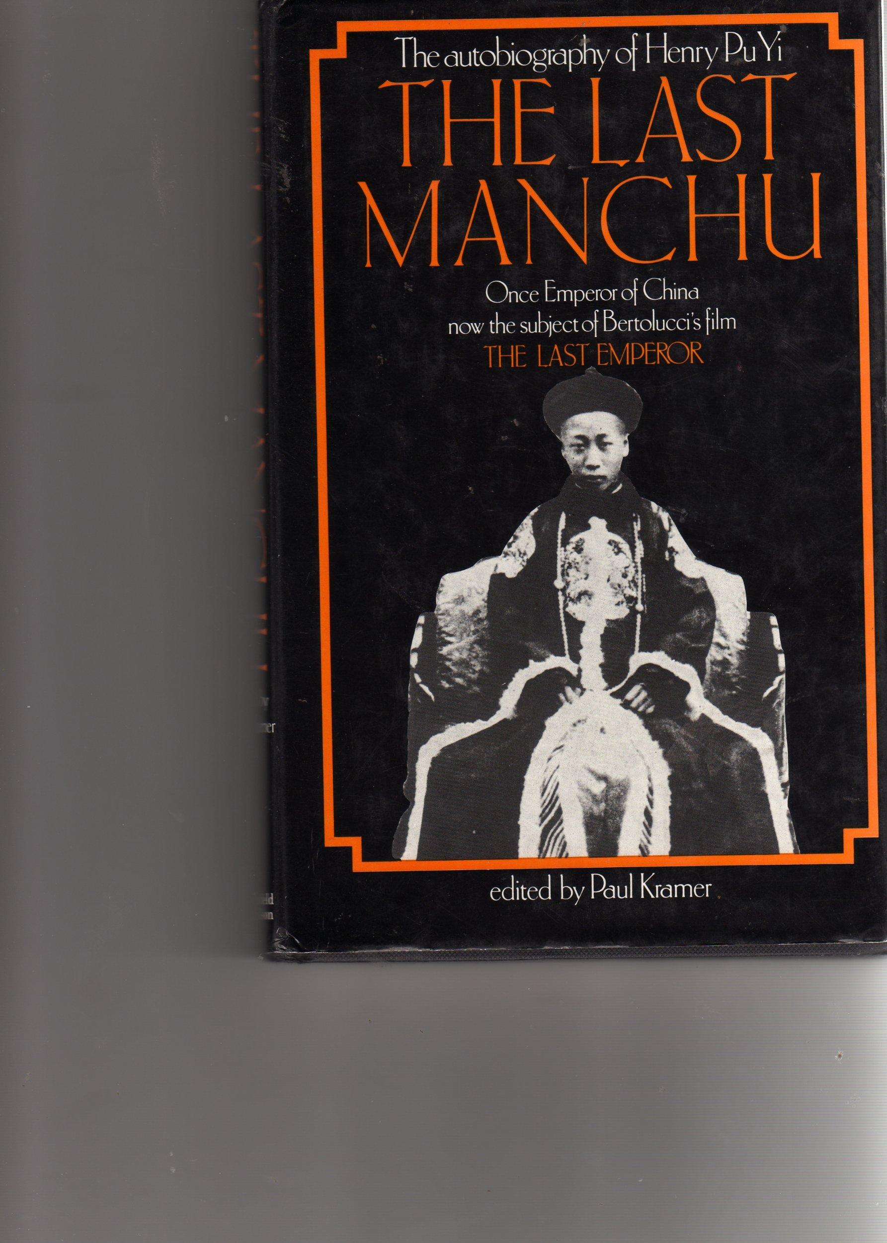The Last Manchu The autobiography of Henry Pu Yi: Henry Pu Yi, Paul Kramer,  Kuo Ying Paul Tsai: Amazon.com: Books