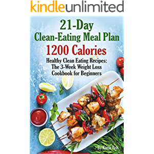 21-Day Clean-Eating Meal Plan - 1200 Calories: Healthy Clean Eating Recipes: The 3-Week Weight Loss Cookbook for…