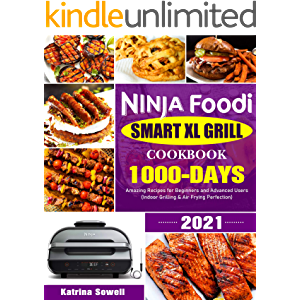 Ninja Foodi Smart XL Grill Cookbook 2021: 1000-Days Amazing Recipes for Beginners and Advanced Users (Indoor Grilling…